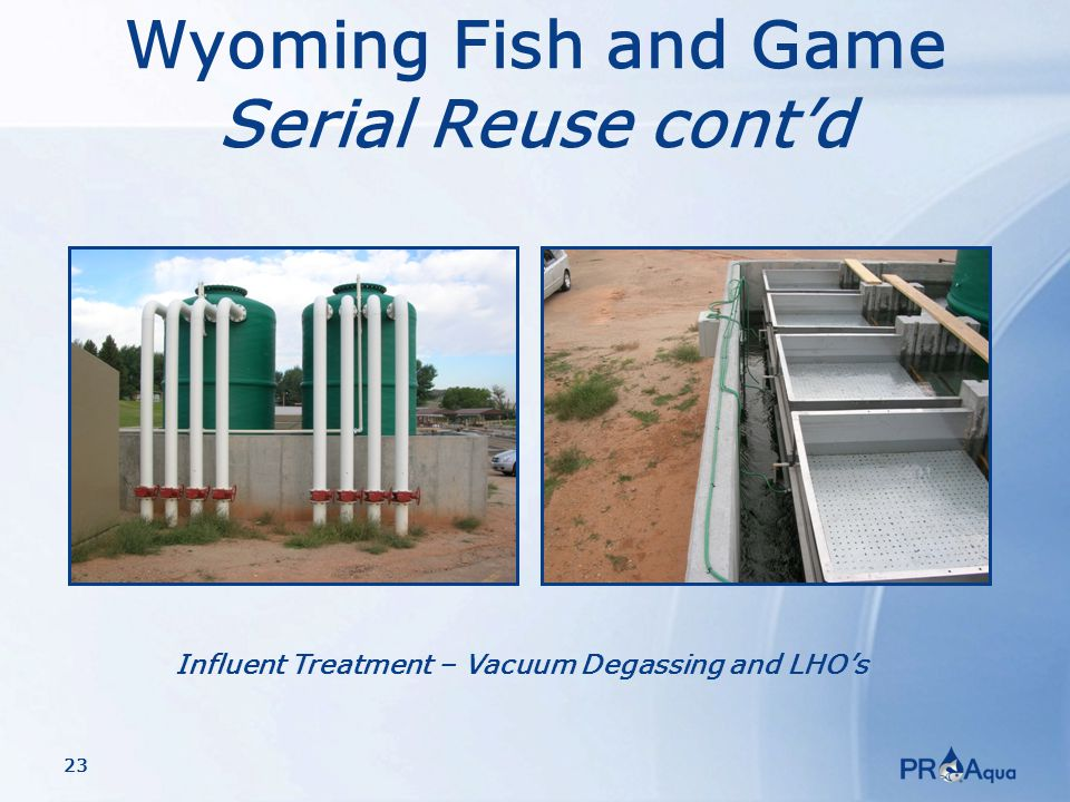 23 Influent Treatment – Vacuum Degassing and LHO's Wyoming Fish and Game Serial Reuse cont'd
