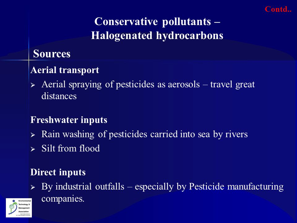Aerial transport  Aerial spraying of pesticides as aerosols – travel great distances Freshwater inputs  Rain washing of pesticides carried into sea