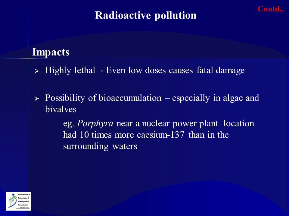  Highly lethal - Even low doses causes fatal damage  Possibility of bioaccumulation – especially in algae and bivalves eg.