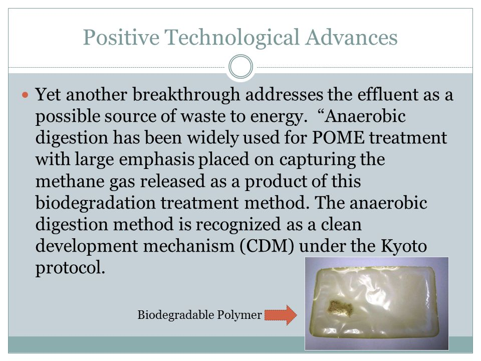 Positive Technological Advances Yet another breakthrough addresses the effluent as a possible source of waste to energy.