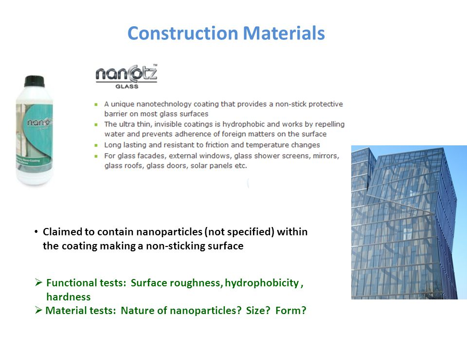 Construction Materials Claimed to contain nanoparticles (not specified) within the coating making a non-sticking surface  Functional tests: Surface r