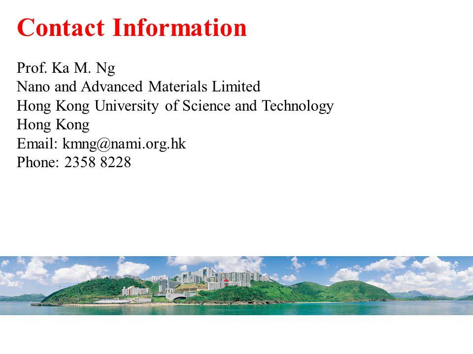 Contact Information Prof. Ka M. Ng Nano and Advanced Materials Limited Hong Kong University of Science and Technology Hong Kong Email: kmng@nami.org.h