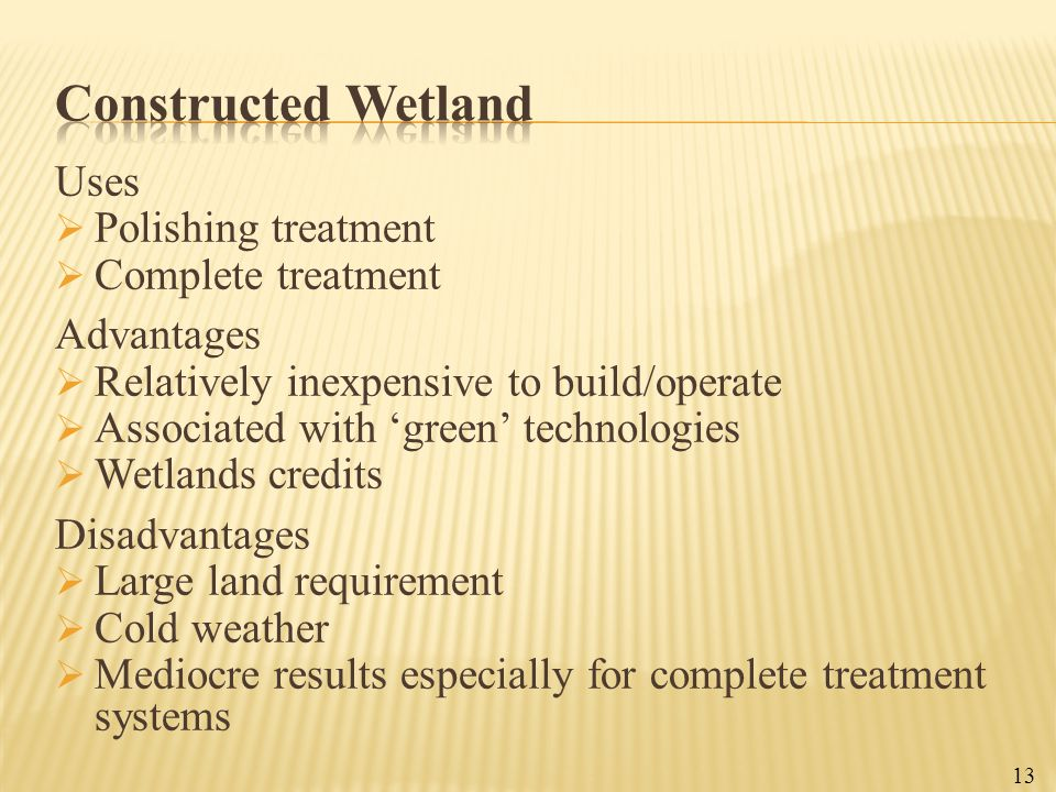Uses  Polishing treatment  Complete treatment Advantages  Relatively inexpensive to build/operate  Associated with 'green' technologies  Wetlands