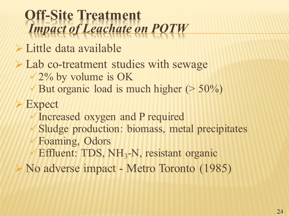  Little data available  Lab co-treatment studies with sewage  2% by volume is OK  But organic load is much higher (> 50%)  Expect  Increased oxy