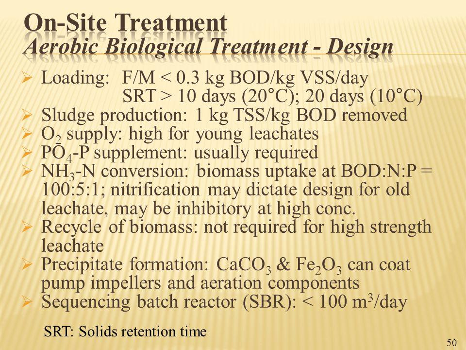  Loading:F/M < 0.3 kg BOD/kg VSS/day SRT > 10 days (20°C); 20 days (10°C)  Sludge production: 1 kg TSS/kg BOD removed  O 2 supply: high for young l