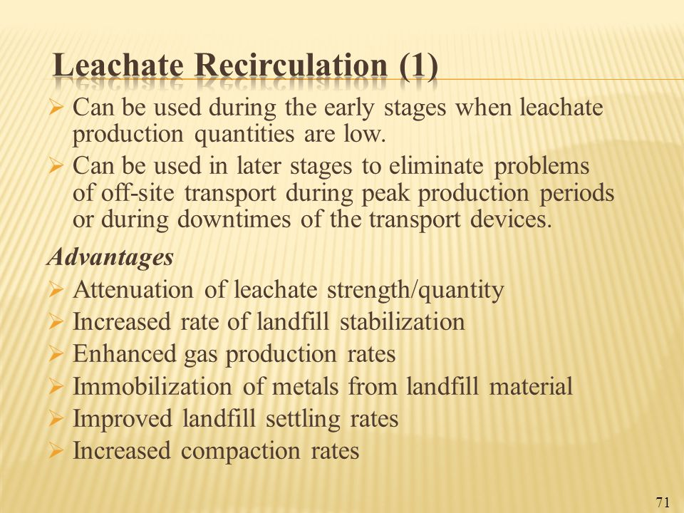  Can be used during the early stages when leachate production quantities are low.  Can be used in later stages to eliminate problems of off-site tra