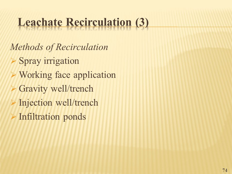 Methods of Recirculation  Spray irrigation  Working face application  Gravity well/trench  Injection well/trench  Infiltration ponds 74