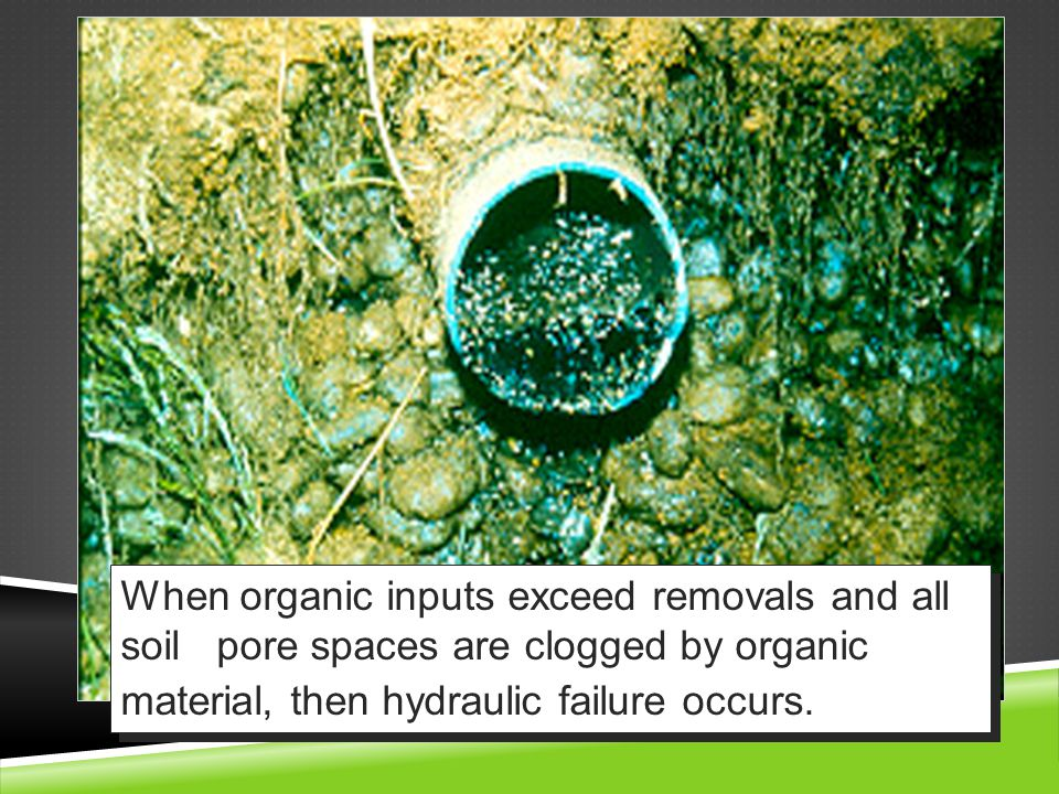 When organic inputs exceed removals and all soil pore spaces are clogged by organic material, then hydraulic failure occurs.