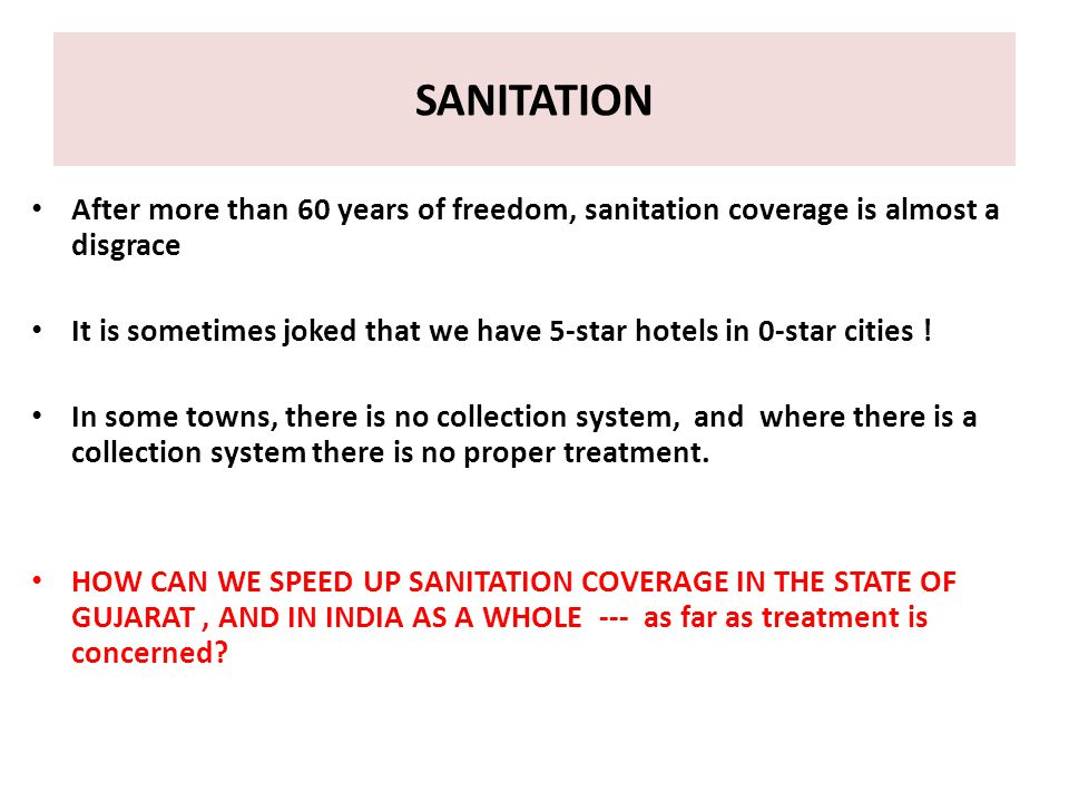 SANITATION After more than 60 years of freedom, sanitation coverage is almost a disgrace It is sometimes joked that we have 5-star hotels in 0-star cities .