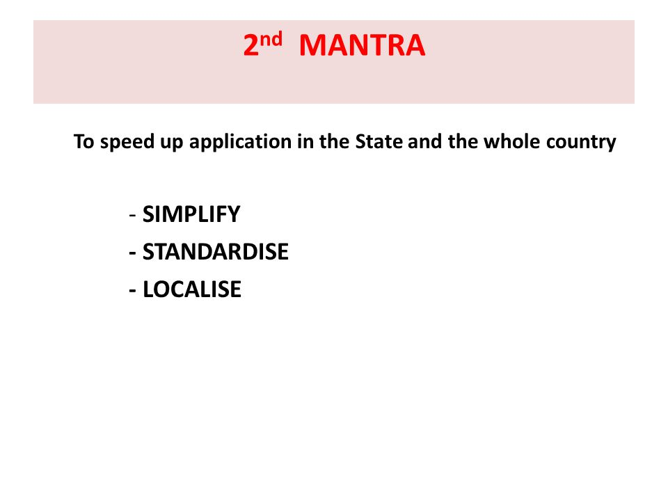 2 nd MANTRA To speed up application in the State and the whole country - SIMPLIFY - STANDARDISE - LOCALISE