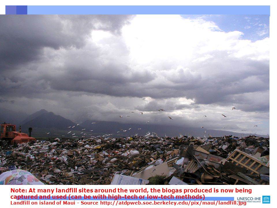 Note: At many landfill sites around the world, the biogas produced is now being captured and used (can be with high-tech or low-tech methods) Landfill