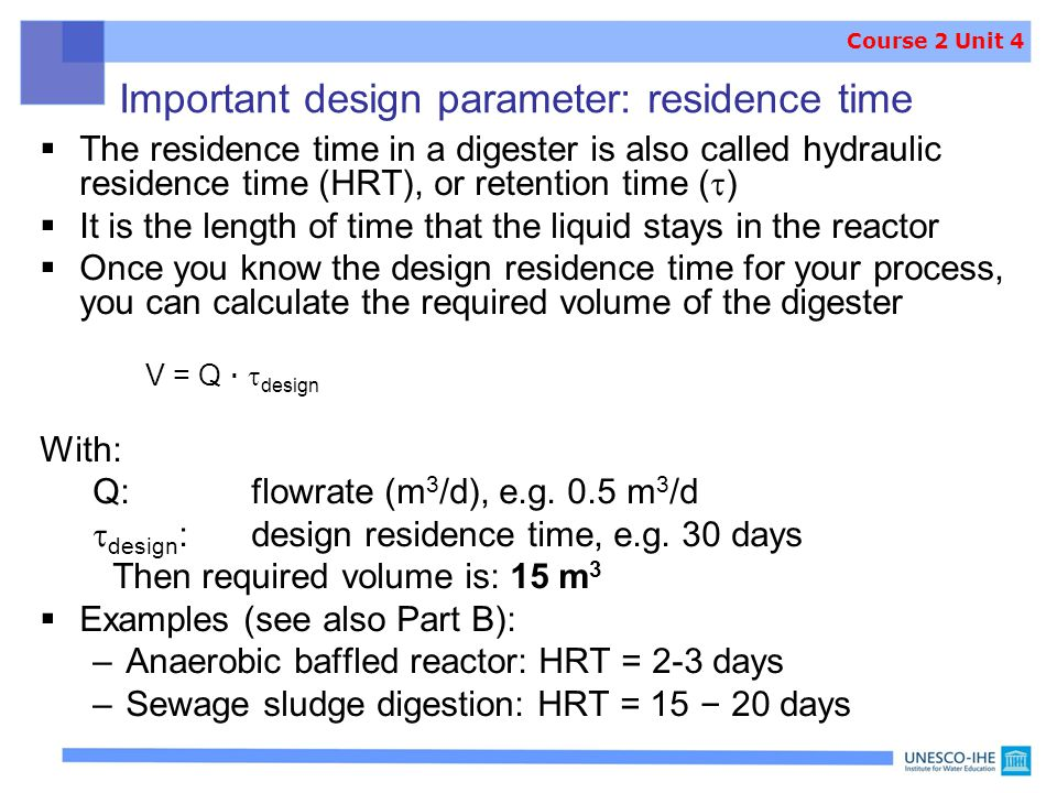 Important design parameter: residence time  The residence time in a digester is also called hydraulic residence time (HRT), or retention time (  ) 