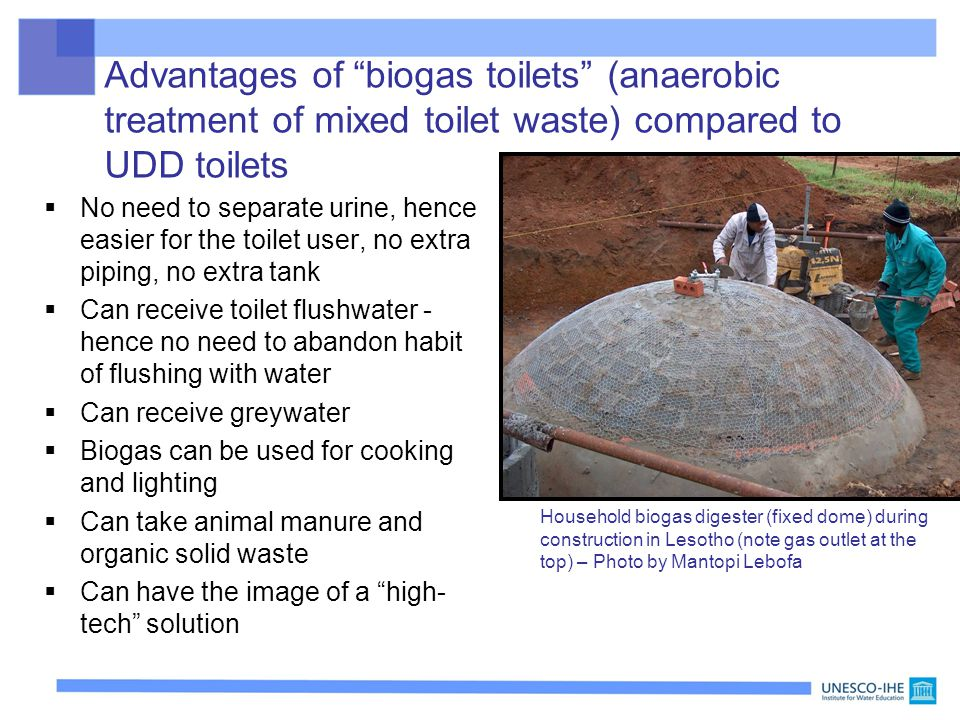 """Advantages of """"biogas toilets"""" (anaerobic treatment of mixed toilet waste) compared to UDD toilets  No need to separate urine, hence easier for the t"""