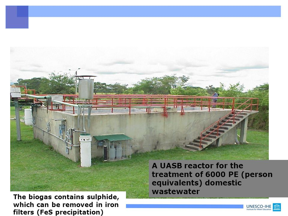 A UASB reactor for the treatment of 6000 PE (person equivalents) domestic wastewater The biogas contains sulphide, which can be removed in iron filter