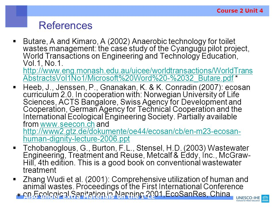 References  Butare, A and Kimaro, A (2002) Anaerobic technology for toilet wastes management: the case study of the Cyangugu pilot project, World Tra