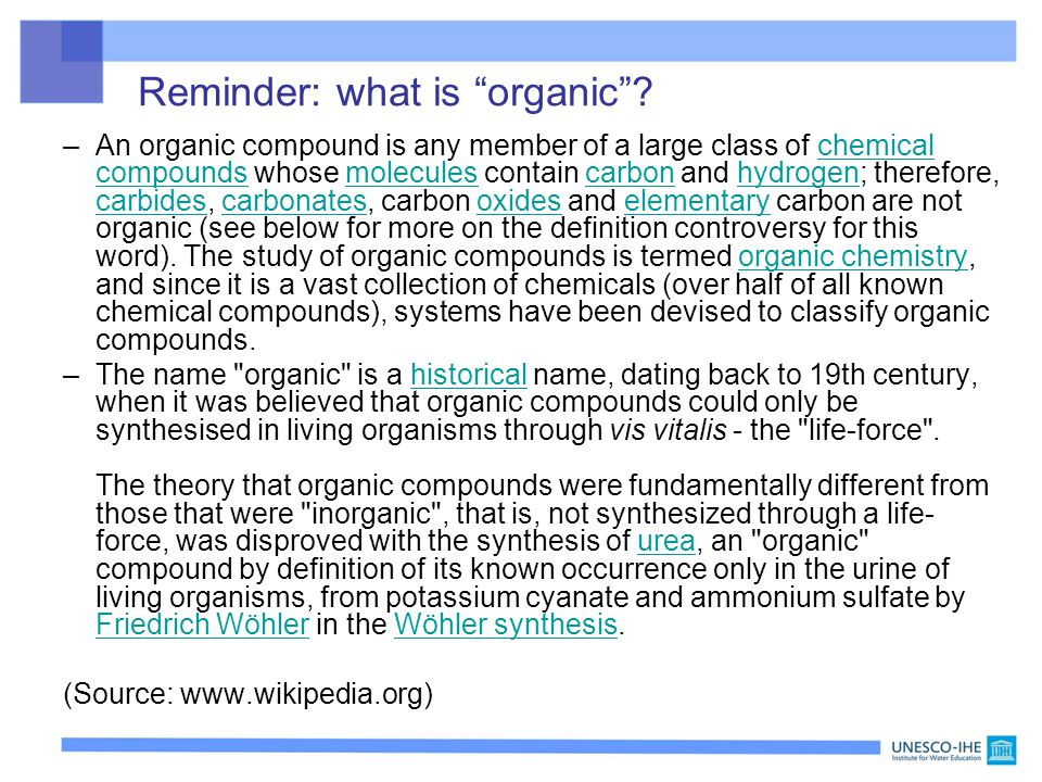 """Reminder: what is """"organic""""? –An organic compound is any member of a large class of chemical compounds whose molecules contain carbon and hydrogen; th"""