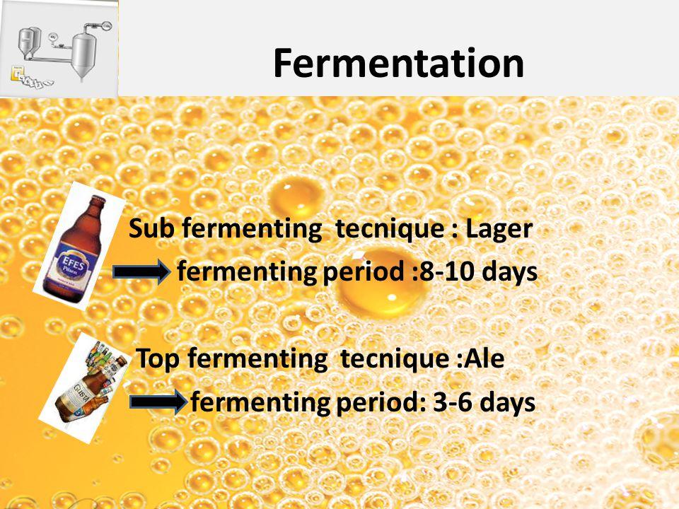 Sub fermenting tecnique : Lager fermenting period :8-10 days Top fermenting tecnique :Ale fermenting period: 3-6 days Fermentation