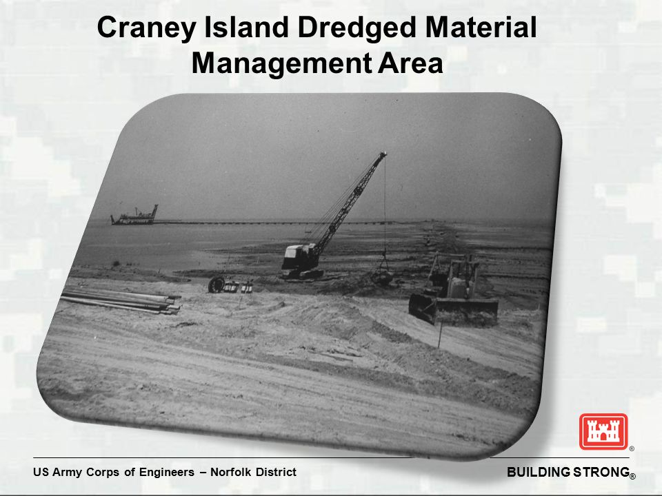 BUILDING STRONG ® US Army Corps of Engineers – Norfolk District Craney Island Dredged Material Management Area