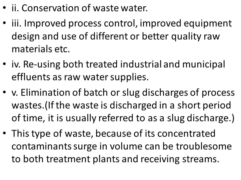 ii. Conservation of waste water. iii. Improved process control, improved equipment design and use of different or better quality raw materials etc. iv