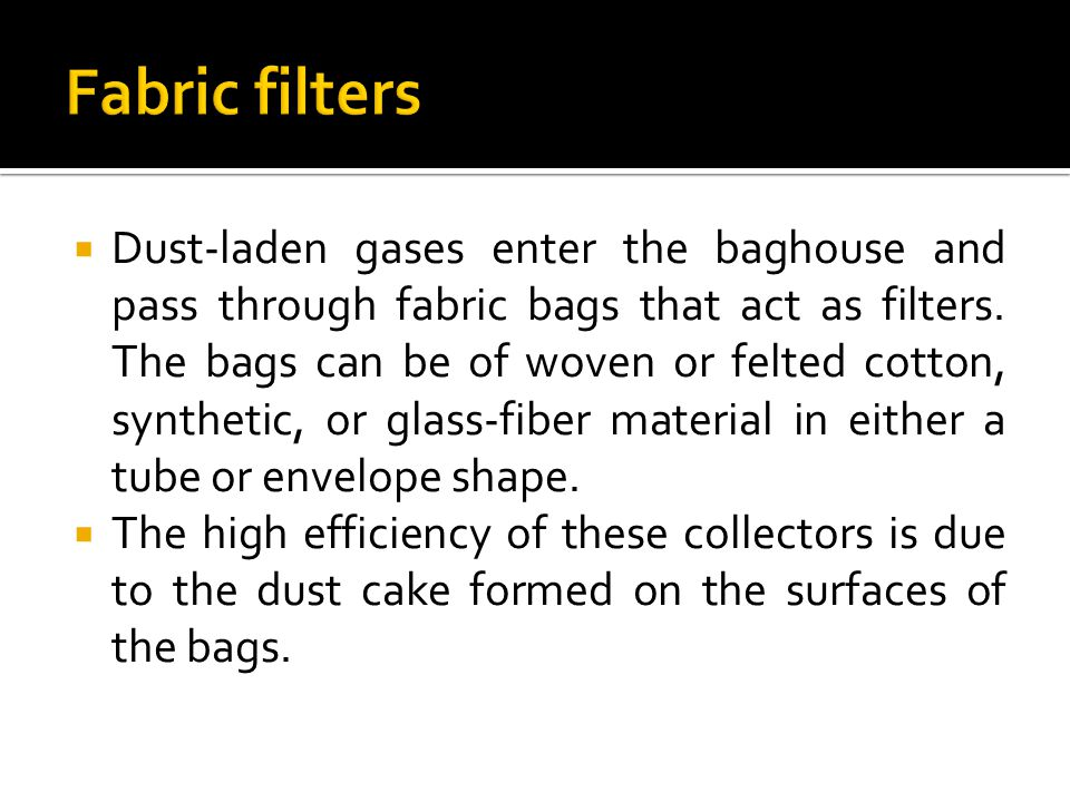  Dust-laden gases enter the baghouse and pass through fabric bags that act as filters.