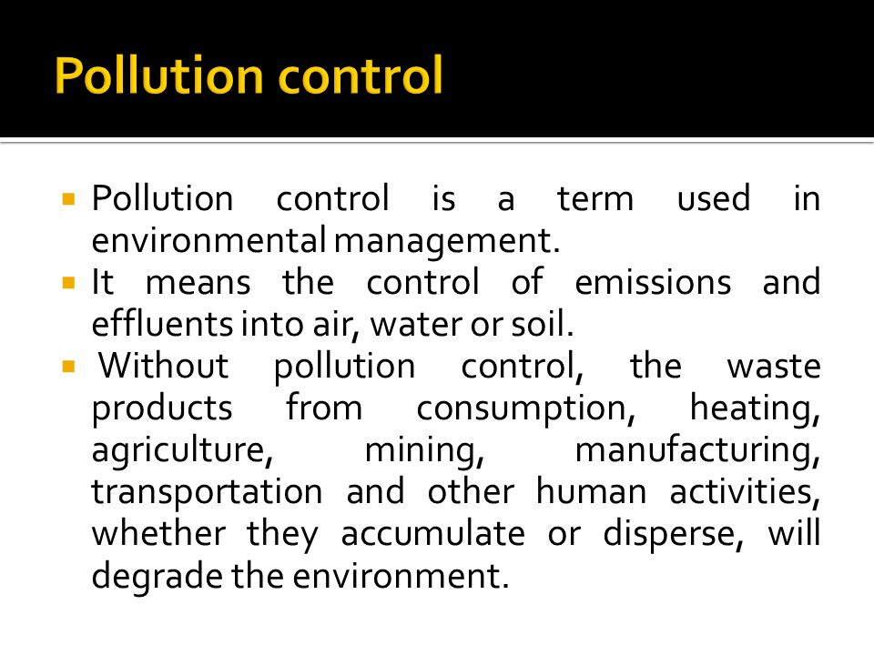  Pollution control is a term used in environmental management.