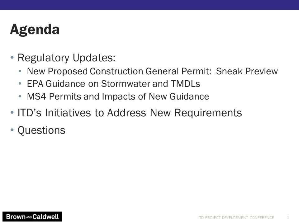 ITD PROJECT DEVELOPMENT CONFERENCE Regulatory Updates: New Proposed Construction General Permit: Sneak Preview EPA Guidance on Stormwater and TMDLs MS4 Permits and Impacts of New Guidance ITD's Initiatives to Address New Requirements Questions Agenda 2