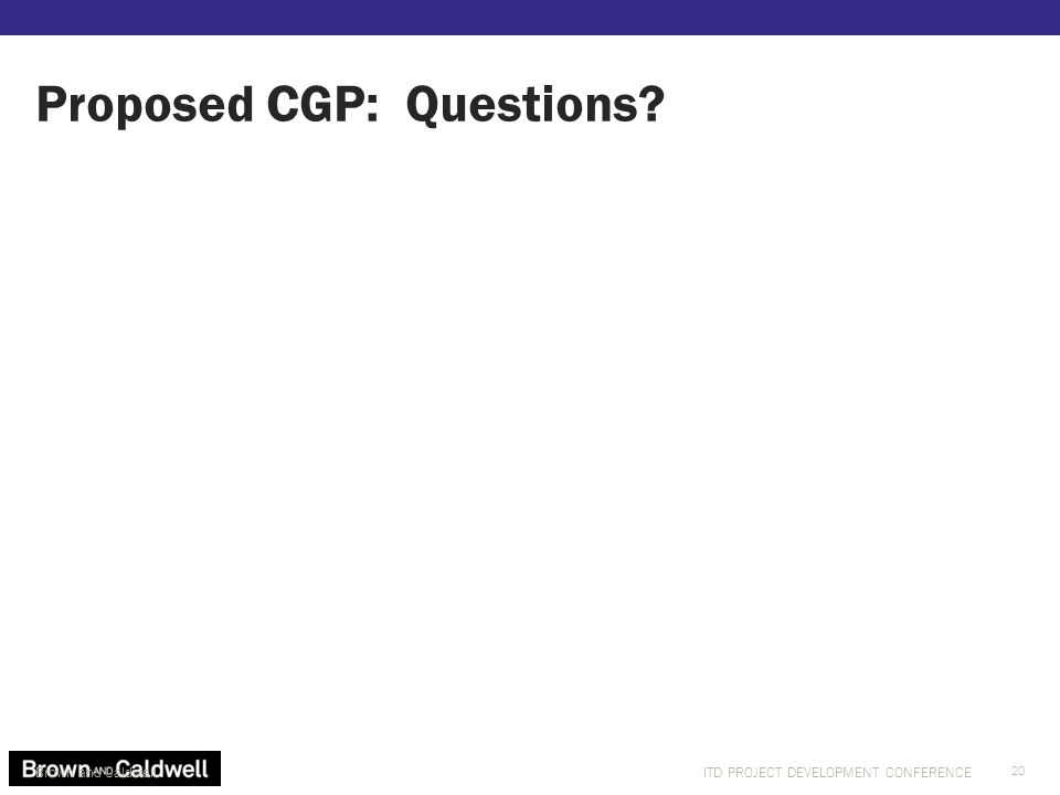 ITD PROJECT DEVELOPMENT CONFERENCE Proposed CGP: Questions Brown and Caldwell 20