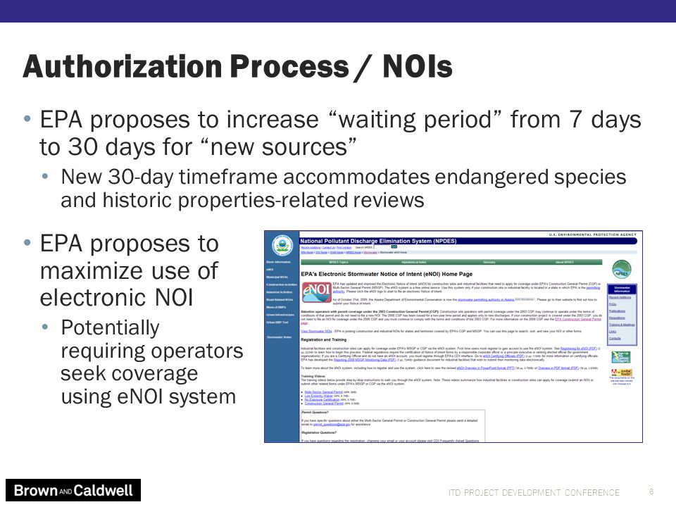 ITD PROJECT DEVELOPMENT CONFERENCE EPA proposes to increase waiting period from 7 days to 30 days for new sources New 30-day timeframe accommodates endangered species and historic properties-related reviews Authorization Process / NOIs 6 EPA proposes to maximize use of electronic NOI Potentially requiring operators seek coverage using eNOI system