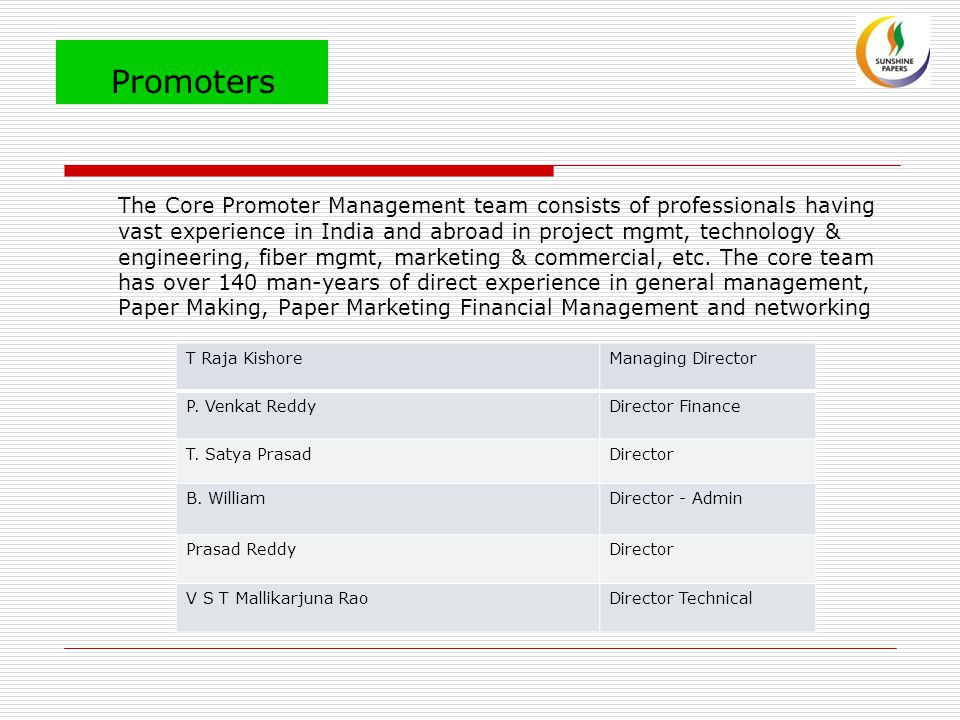 Promoters The Core Promoter Management team consists of professionals having vast experience in India and abroad in project mgmt, technology & engineering, fiber mgmt, marketing & commercial, etc.