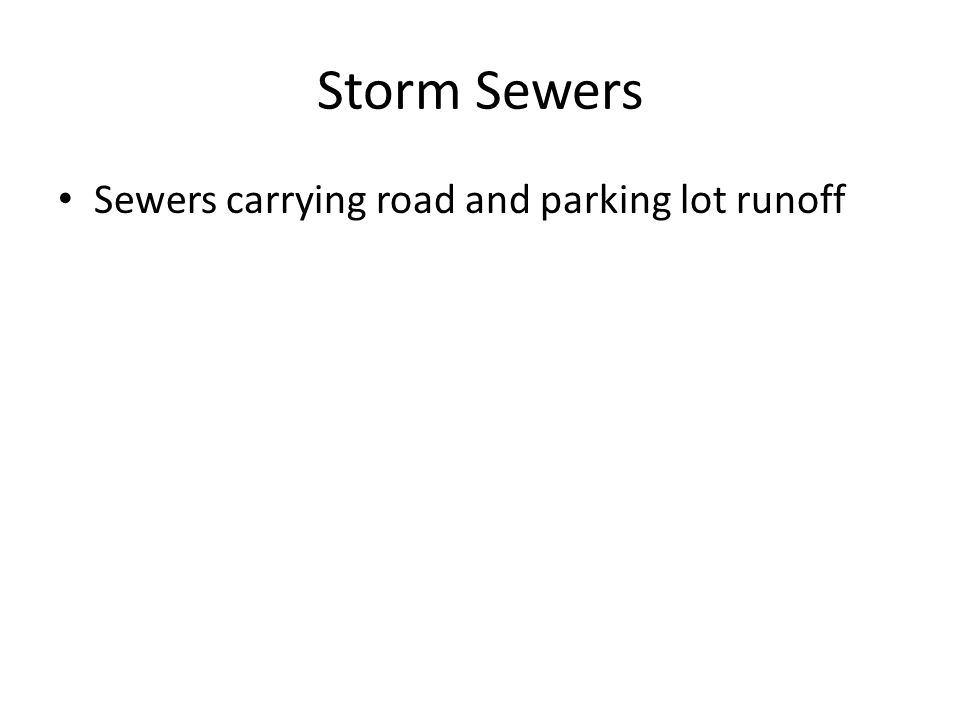 Storm Sewers Sewers carrying road and parking lot runoff
