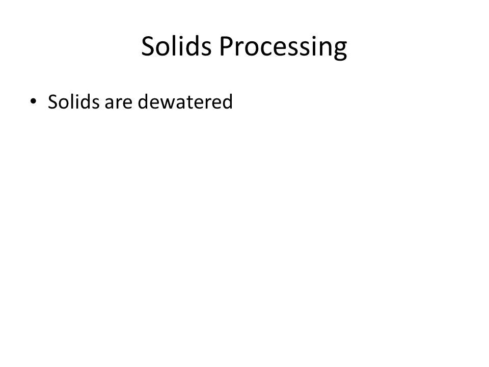 Solids Processing Solids are dewatered