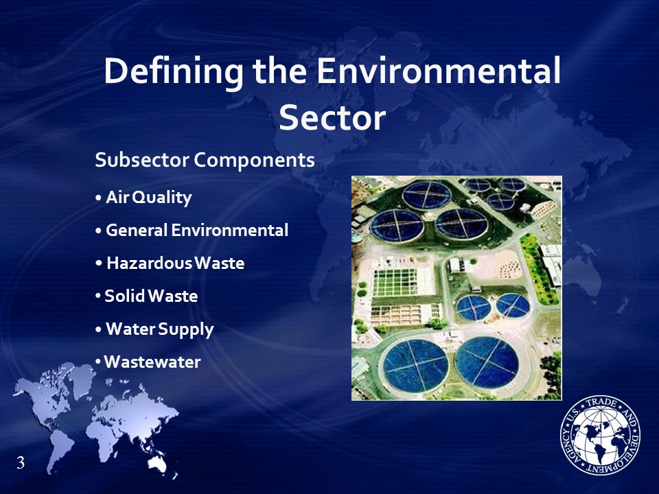 Defining the Environmental Sector Subsector Components Air Quality General Environmental Hazardous Waste Solid Waste Water Supply Wastewater 3