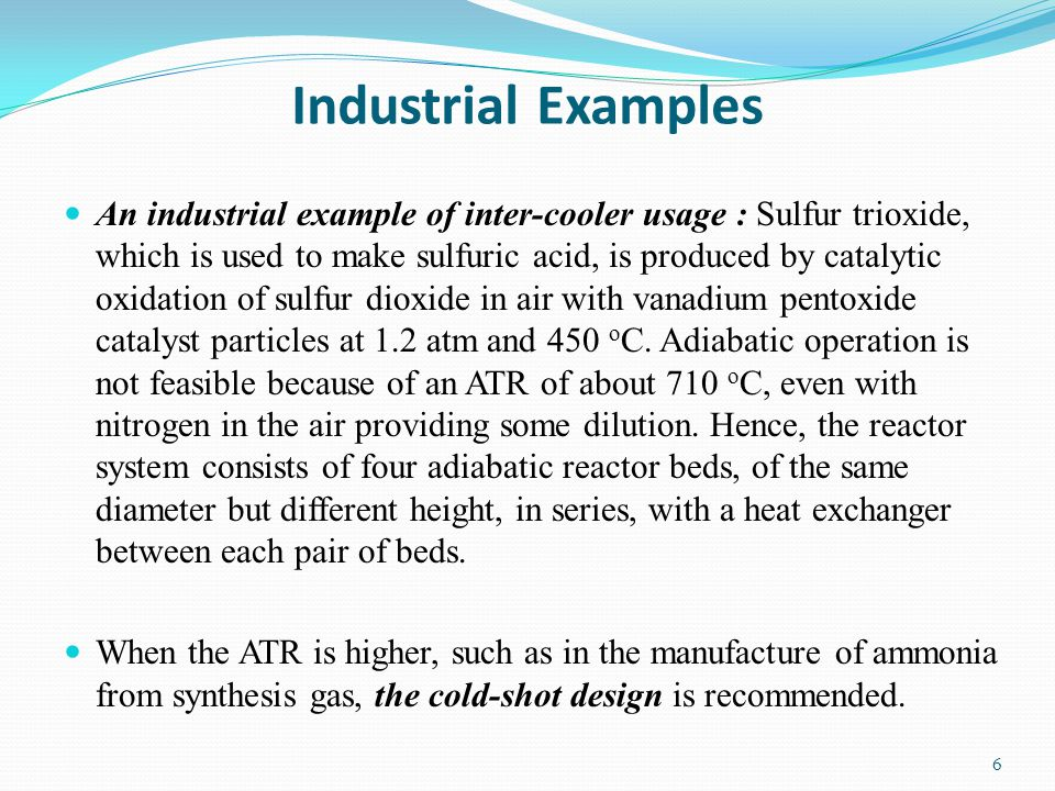 Industrial Examples An industrial example of inter-cooler usage : Sulfur trioxide, which is used to make sulfuric acid, is produced by catalytic oxida