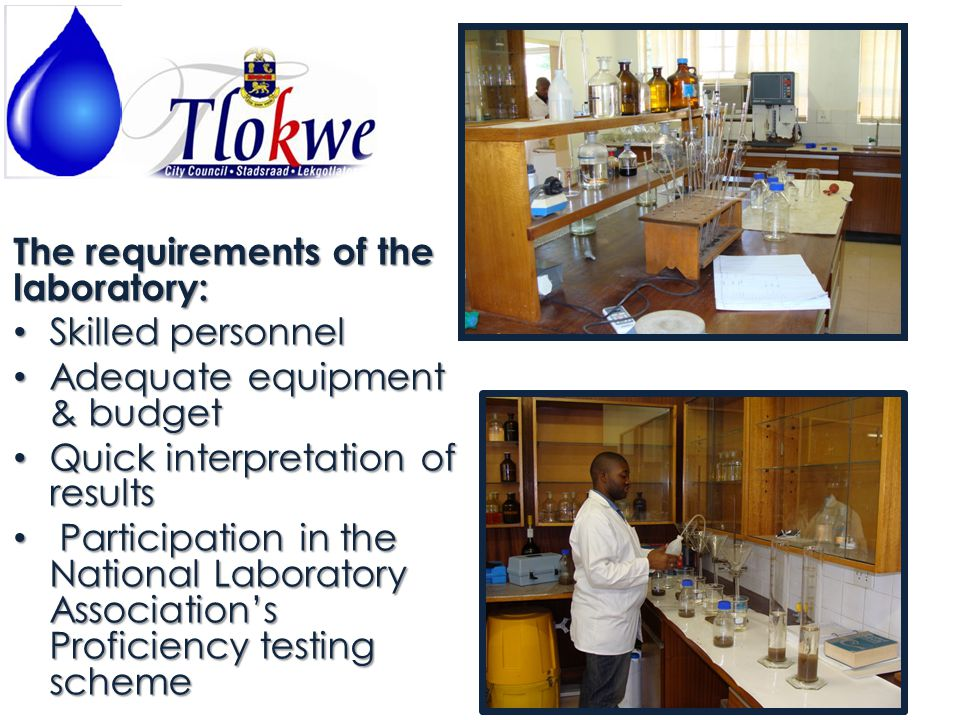 The requirements of the laboratory: Skilled personnel Skilled personnel Adequate equipment & budget Adequate equipment & budget Quick interpretation of results Quick interpretation of results Participation in the National Laboratory Association's Proficiency testing scheme Participation in the National Laboratory Association's Proficiency testing scheme
