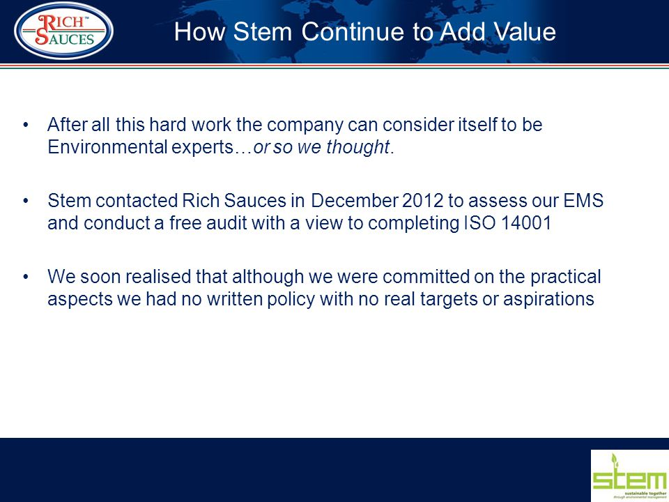 After all this hard work the company can consider itself to be Environmental experts…or so we thought. Stem contacted Rich Sauces in December 2012 to