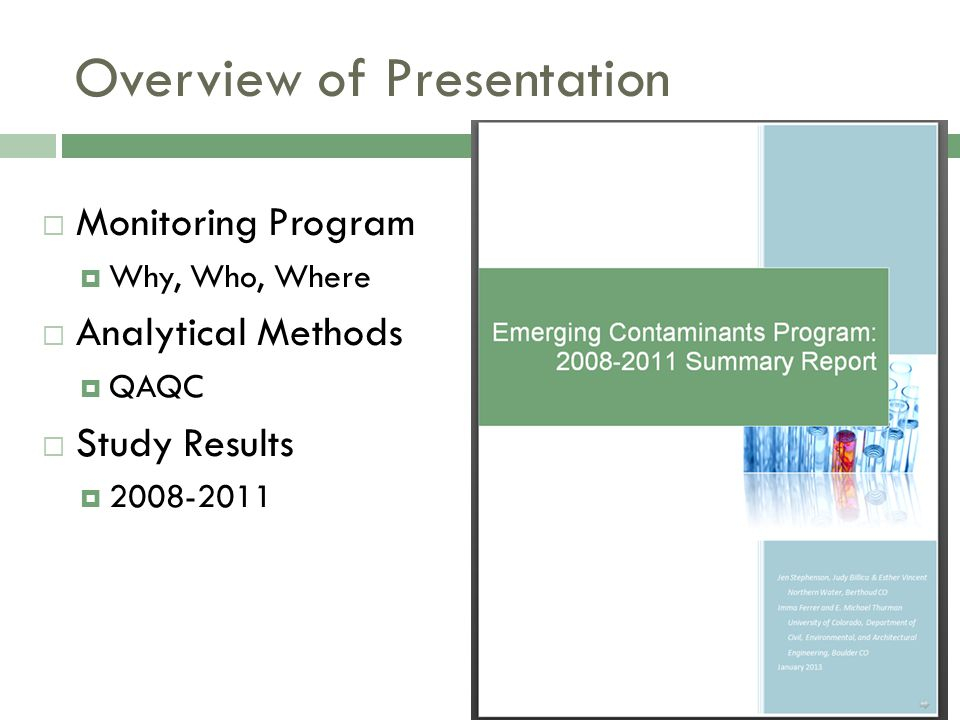 Overview of Presentation  Monitoring Program  Why, Who, Where  Analytical Methods  QAQC  Study Results  2008-2011