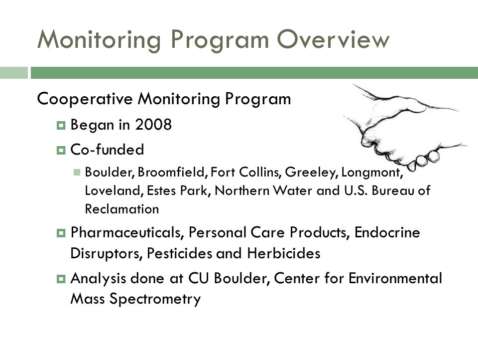 Monitoring Program Overview Cooperative Monitoring Program  Began in 2008  Co-funded Boulder, Broomfield, Fort Collins, Greeley, Longmont, Loveland, Estes Park, Northern Water and U.S.