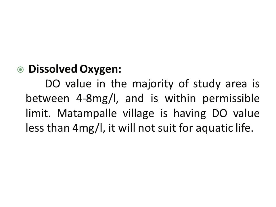  Dissolved Oxygen: DO value in the majority of study area is between 4-8mg/l, and is within permissible limit.