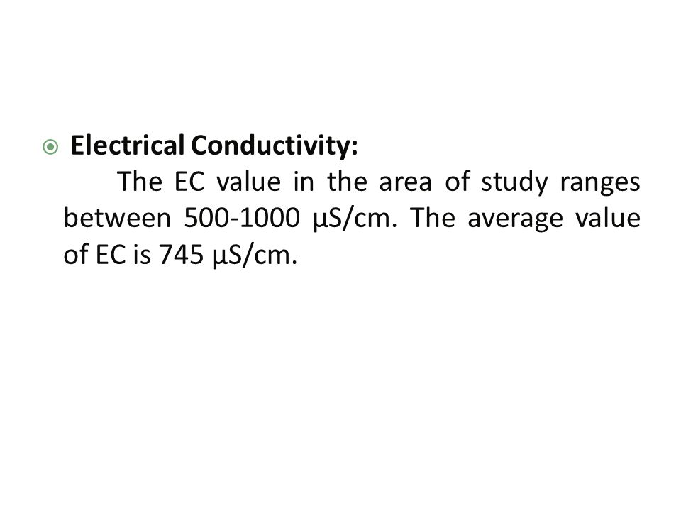  Electrical Conductivity: The EC value in the area of study ranges between 500-1000 μS/cm.