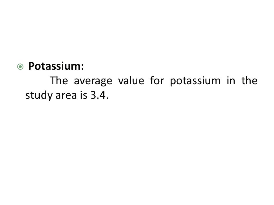  Potassium: The average value for potassium in the study area is 3.4.