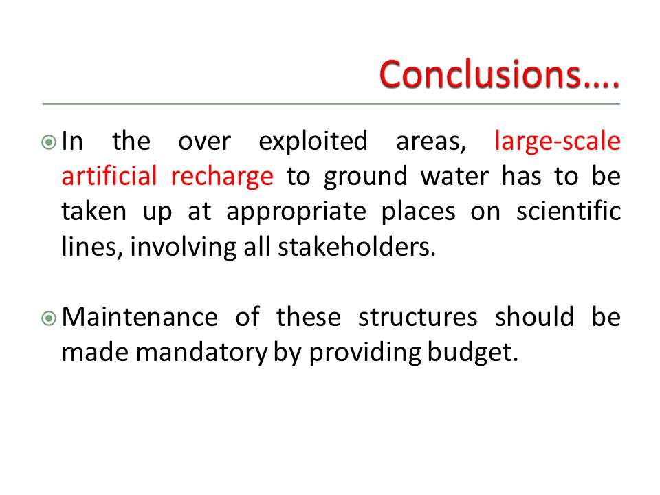  In the over exploited areas, large-scale artificial recharge to ground water has to be taken up at appropriate places on scientific lines, involving all stakeholders.