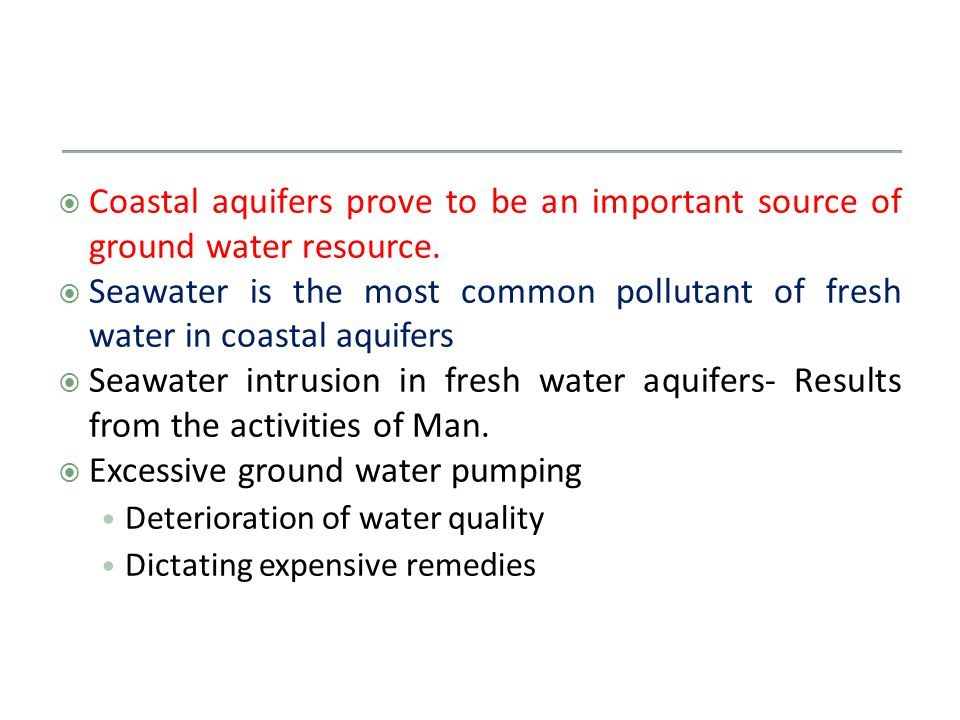  Coastal aquifers prove to be an important source of ground water resource.