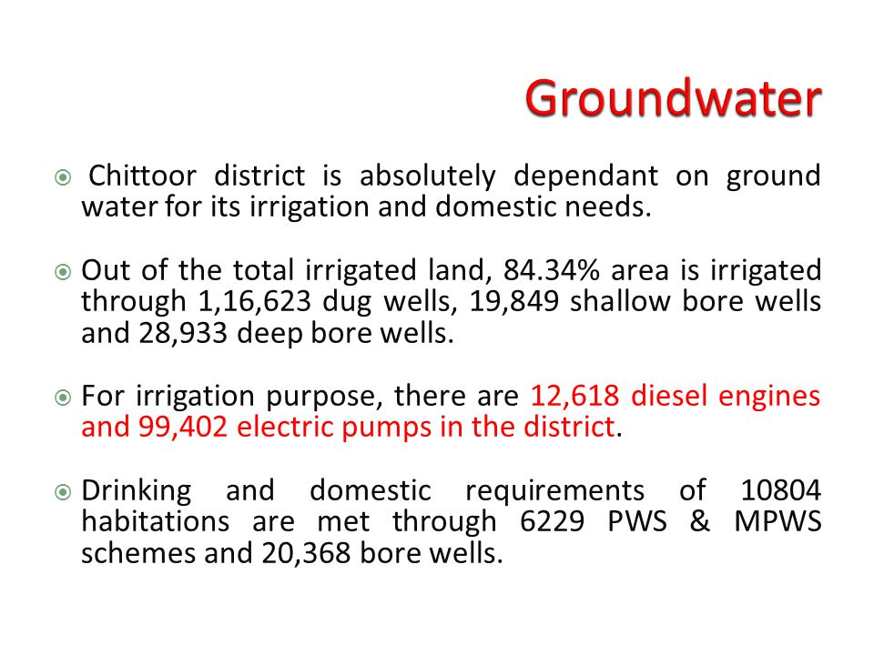  Chittoor district is absolutely dependant on ground water for its irrigation and domestic needs.