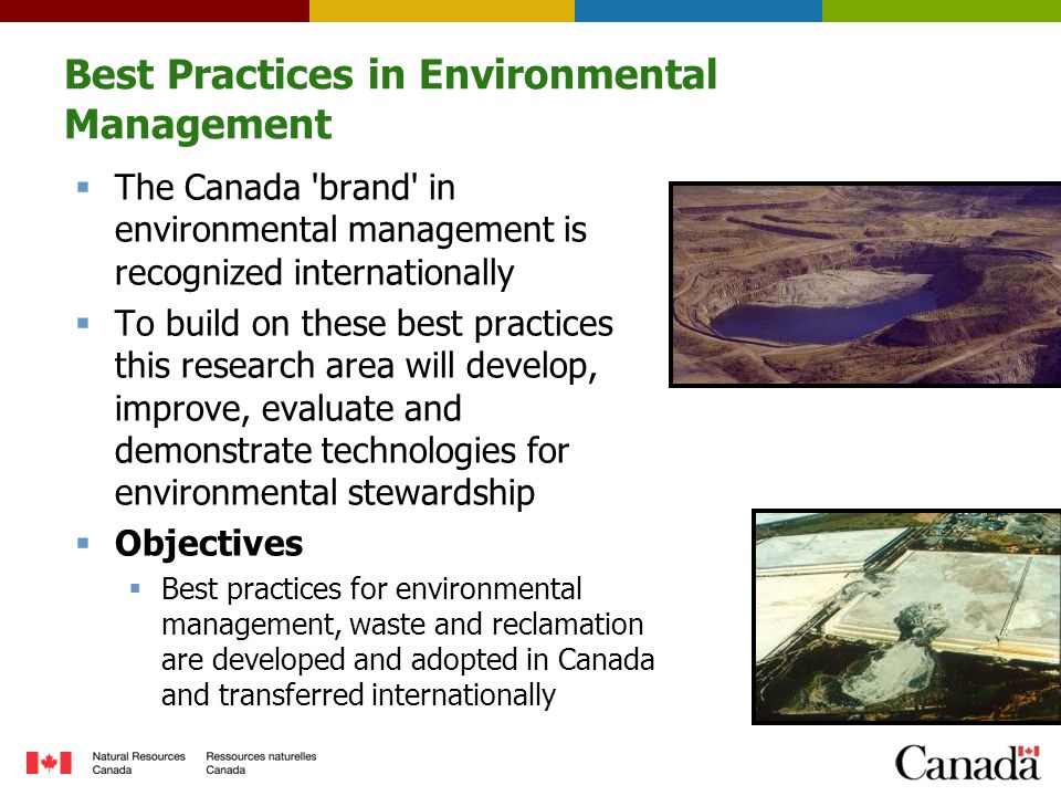 Best Practices in Environmental Management  The Canada 'brand' in environmental management is recognized internationally  To build on these best pra