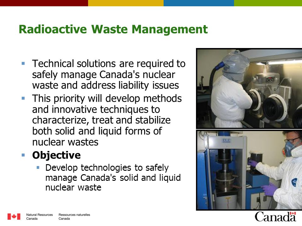 Radioactive Waste Management  Technical solutions are required to safely manage Canada's nuclear waste and address liability issues  This priority w
