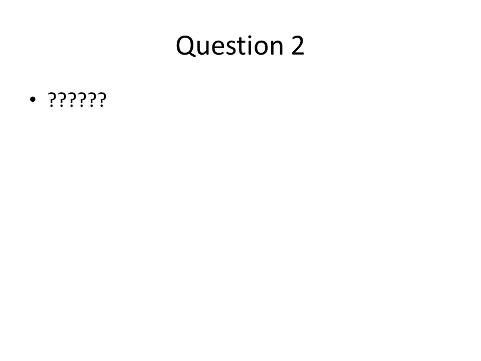 Question 2 ??????
