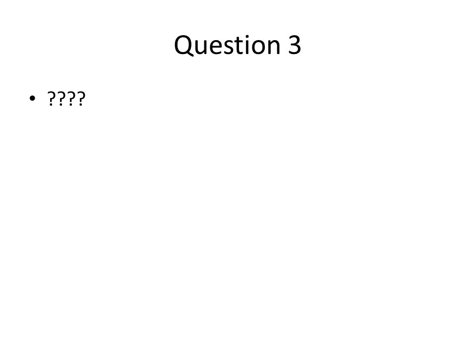 Question 3 ????