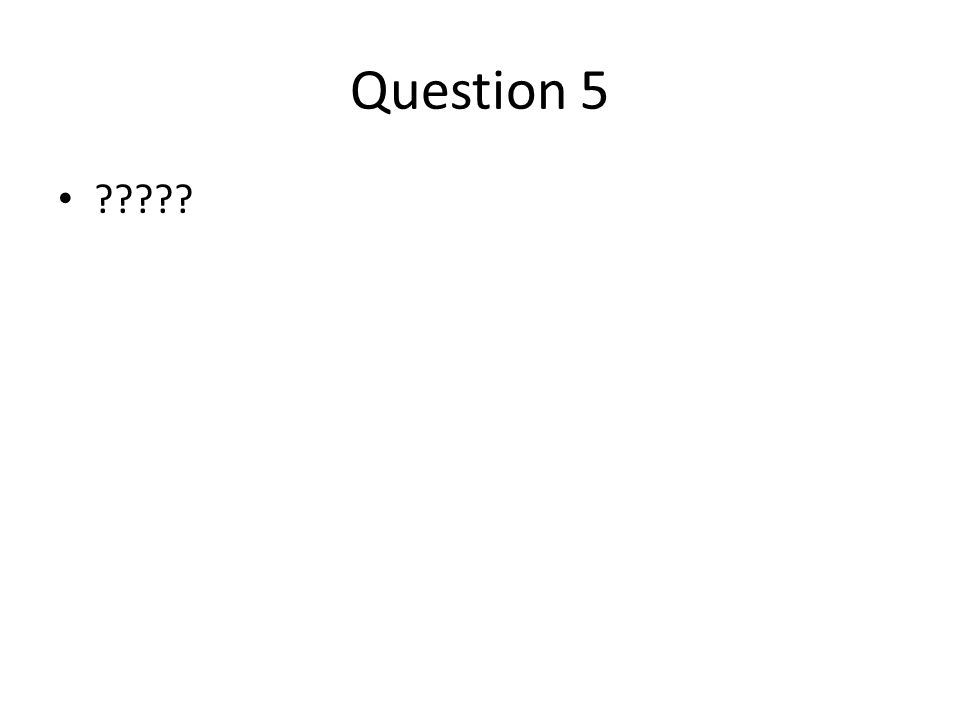 Question 5 ?????