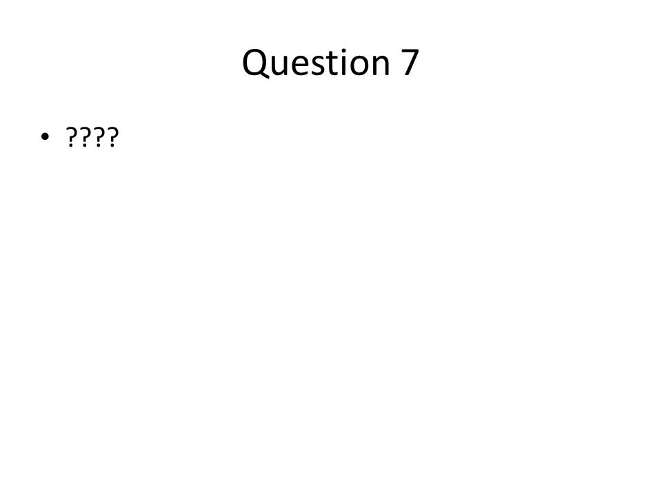 Question 7 ????