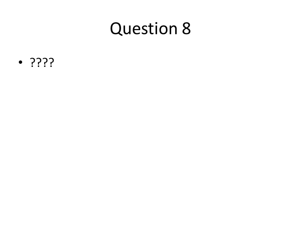 Question 8 ????